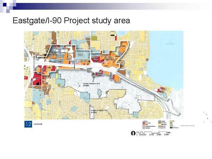Eastgate/I-90 Project study area n n n Feet n n 0 0 5 0