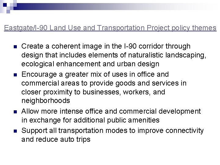 Eastgate/I-90 Land Use and Transportation Project policy themes n n Create a coherent image