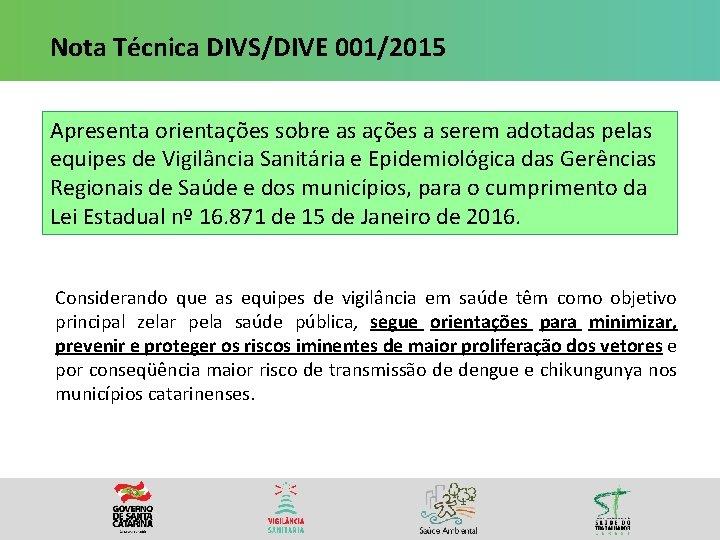 Nota Técnica DIVS/DIVE 001/2015 Apresenta orientações sobre as ações a serem adotadas pelas equipes