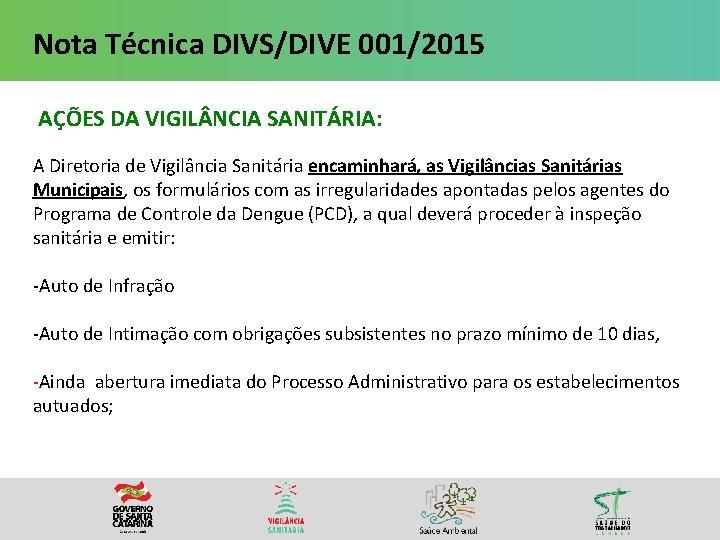 Nota Técnica DIVS/DIVE 001/2015 AÇÕES DA VIGIL NCIA SANITÁRIA: A Diretoria de Vigilância Sanitária