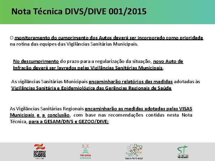 Nota Técnica DIVS/DIVE 001/2015 O monitoramento do cumprimento dos Autos deverá ser incorporado como