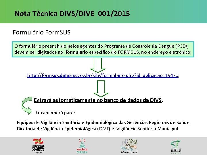 Nota Técnica DIVS/DIVE 001/2015 Formulário Form. SUS O formulário preenchido pelos agentes do Programa