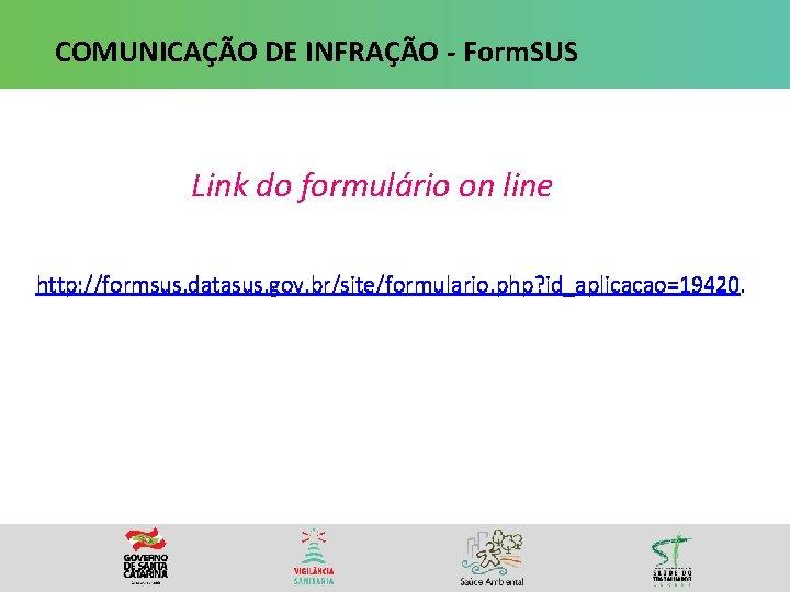 COMUNICAÇÃO DE INFRAÇÃO - Form. SUS Link do formulário on line http: //formsus. datasus.