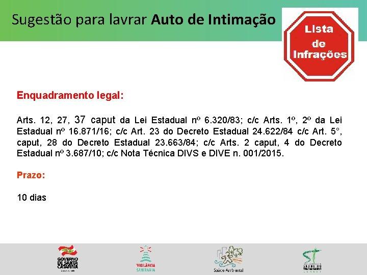 Sugestão para lavrar Auto de Intimação Enquadramento legal: Arts. 12, 27, 37 caput da