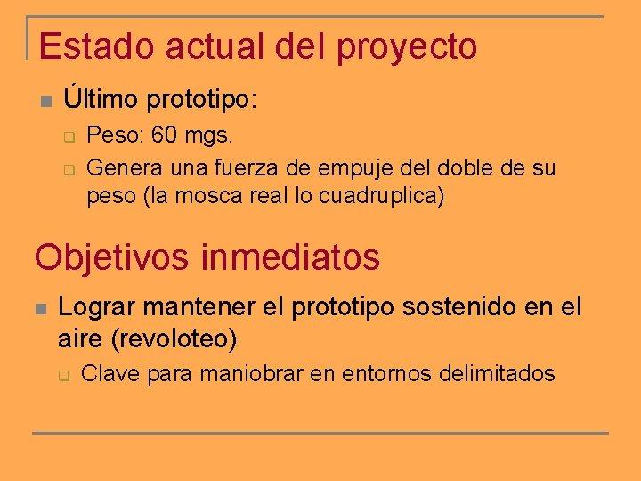 Estado actual del proyecto n Último prototipo: q q Peso: 60 mgs. Genera una