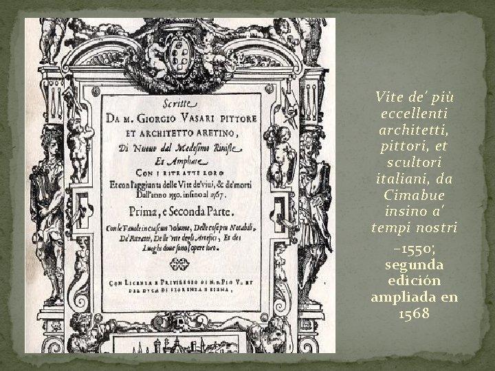 Vite de' più eccellenti architetti, pittori, et scultori italiani, da Cimabue insino a' tempi
