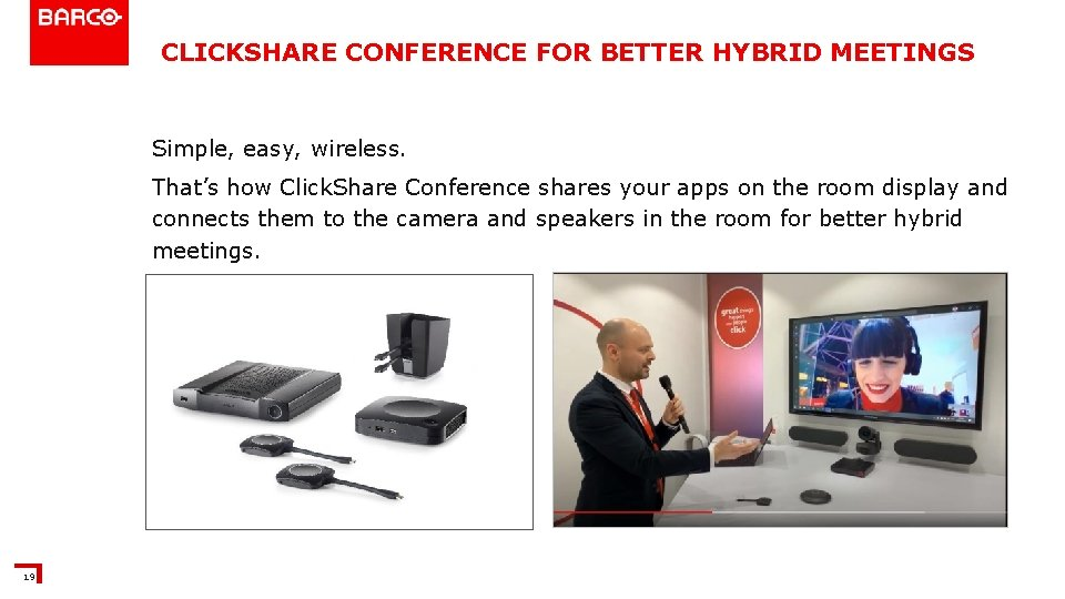 CLICKSHARE CONFERENCE FOR BETTER HYBRID MEETINGS Simple, easy, wireless. That's how Click. Share Conference