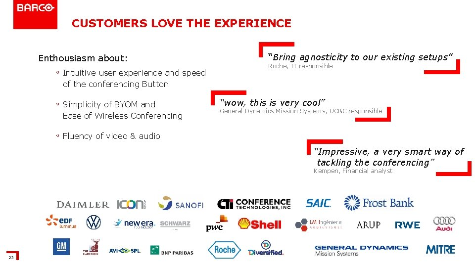 """CUSTOMERS LOVE THE EXPERIENCE Enthousiasm about: ◦ Intuitive user experience and speed """"Bring agnosticity"""