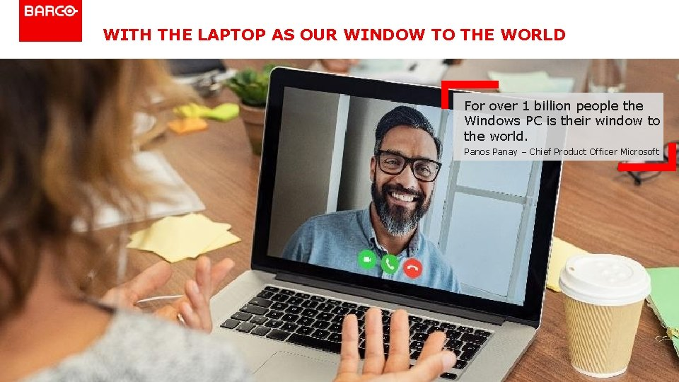 WITH THE LAPTOP AS OUR WINDOW TO THE WORLD For over 1 billion people