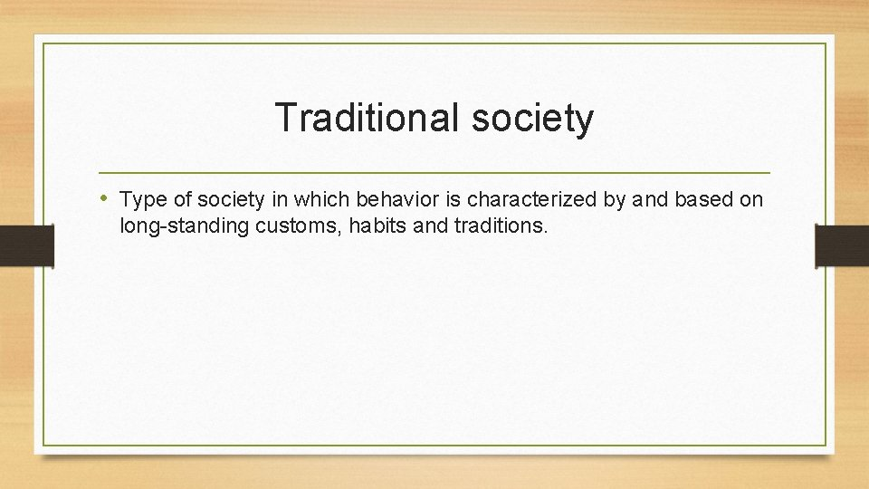 Traditional society • Type of society in which behavior is characterized by and based