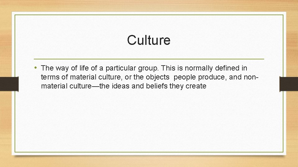 Culture • The way of life of a particular group. This is normally defined