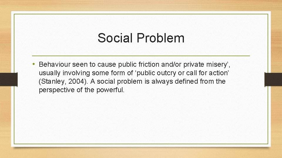 Social Problem • Behaviour seen to cause public friction and/or private misery', usually involving