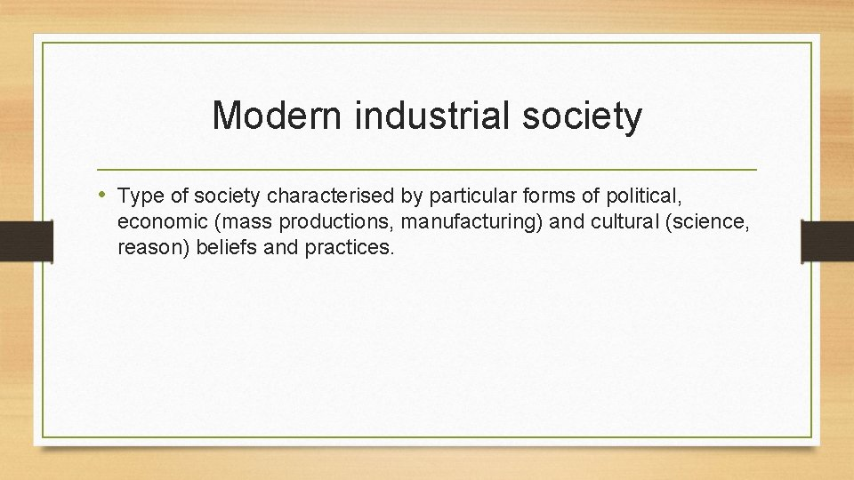 Modern industrial society • Type of society characterised by particular forms of political, economic