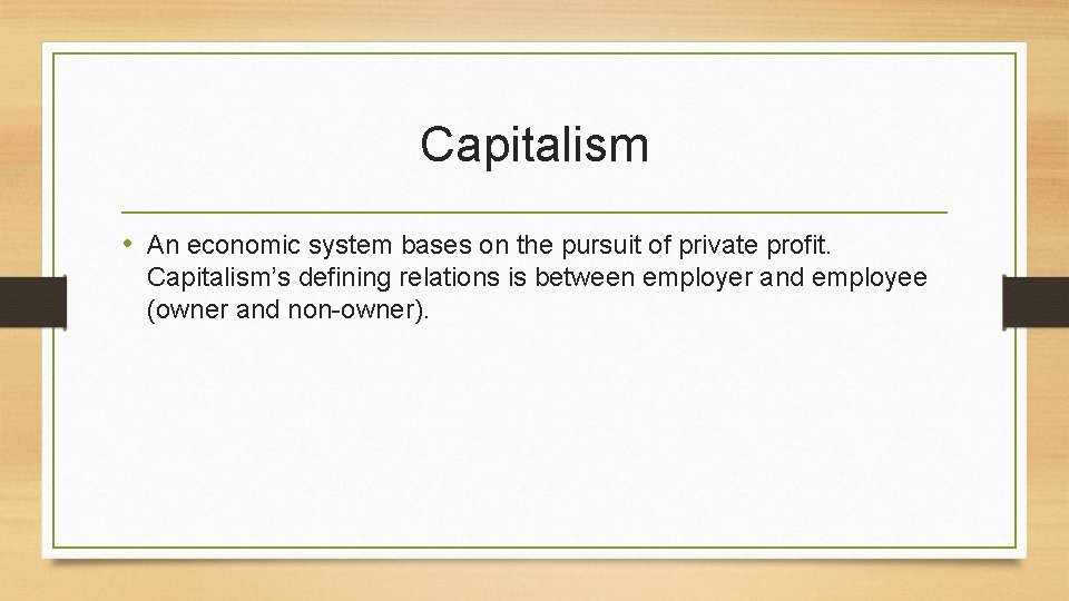 Capitalism • An economic system bases on the pursuit of private profit. Capitalism's defining