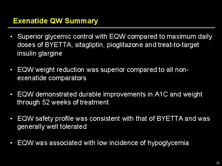 Exenatide QW Summary • Superior glycemic control with EQW compared to maximum daily doses