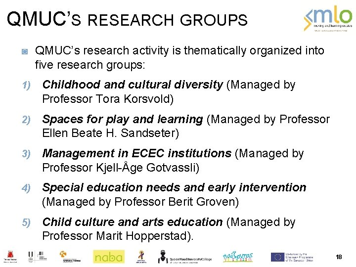 QMUC'S RESEARCH GROUPS ◙ QMUC's research activity is thematically organized into five research groups: