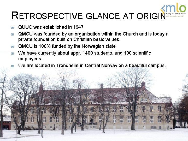 RETROSPECTIVE GLANCE AT ORIGIN ◙ ◙ ◙ QUUC was established in 1947 QMCU was