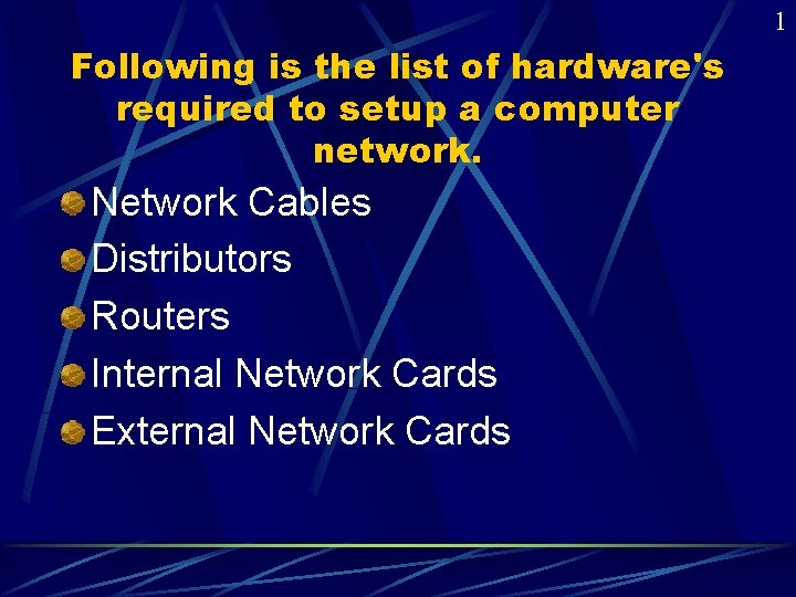 1 Following is the list of hardware's required to setup a computer network. Network