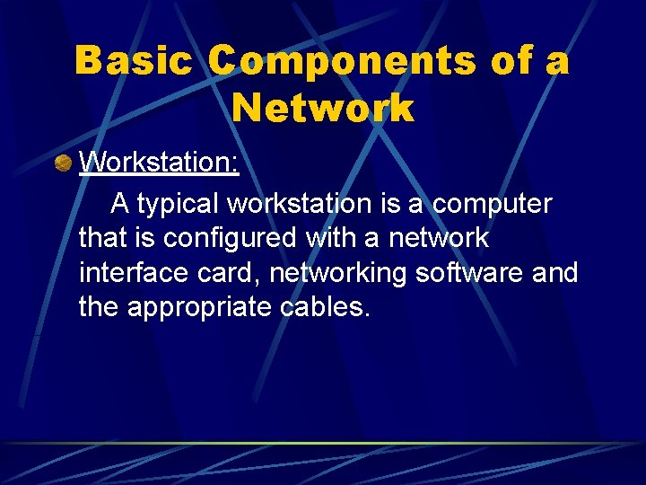 Basic Components of a Network Workstation: A typical workstation is a computer that is