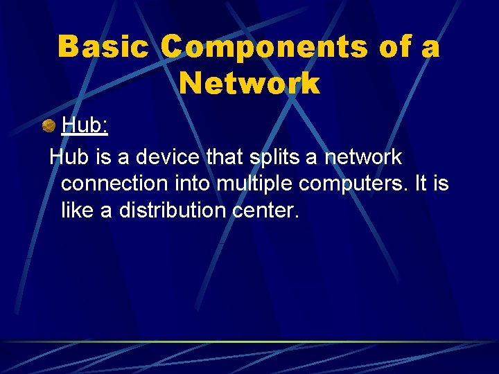 Basic Components of a Network Hub: Hub is a device that splits a network