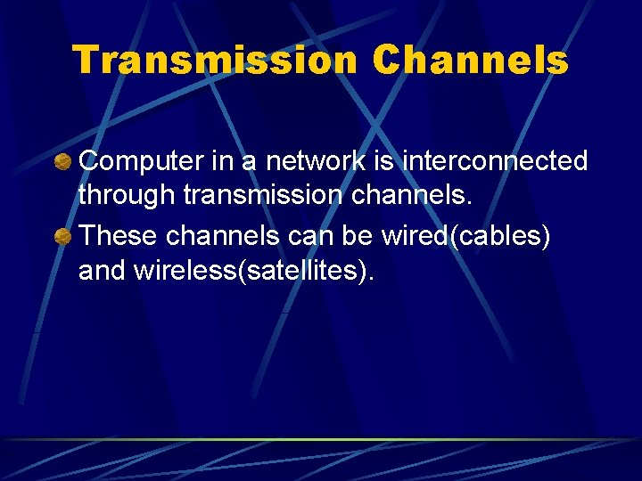 Transmission Channels Computer in a network is interconnected through transmission channels. These channels can