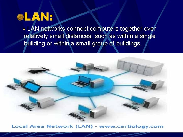 LAN: - LAN networks connect computers together over relatively small distances, such as within