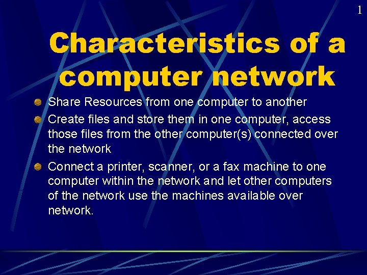 1 Characteristics of a computer network Share Resources from one computer to another Create