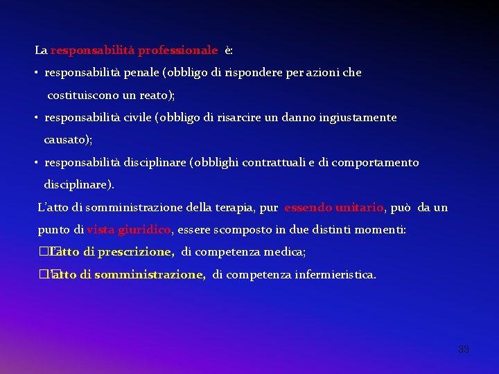 La responsabilità professionale è: • responsabilità penale (obbligo di rispondere per azioni che costituiscono