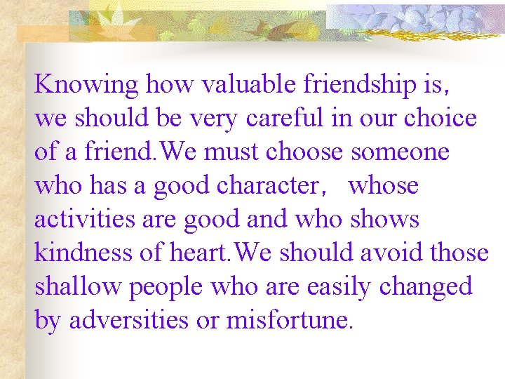 Knowing how valuable friendship is, we should be very careful in our choice of