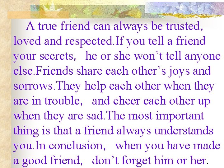 A true friend can always be trusted, loved and respected. If you tell a