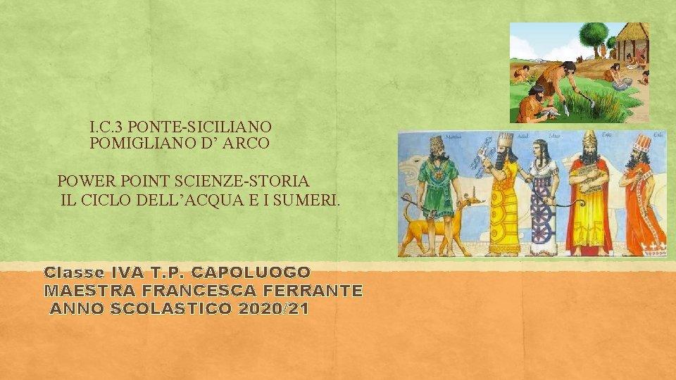 I. C. 3 PONTE-SICILIANO POMIGLIANO D' ARCO POWER POINT SCIENZE-STORIA IL CICLO DELL'ACQUA E