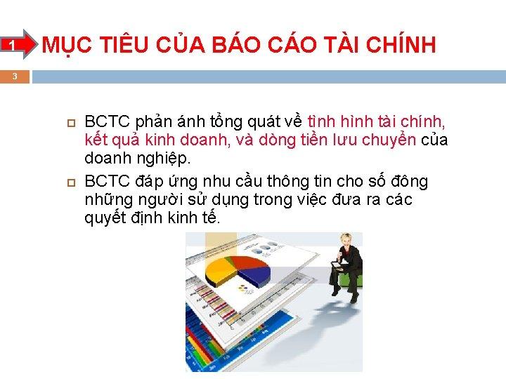 1 MỤC TIÊU CỦA BÁO CÁO TÀI CHÍNH 3 BCTC phản ánh tổng quát