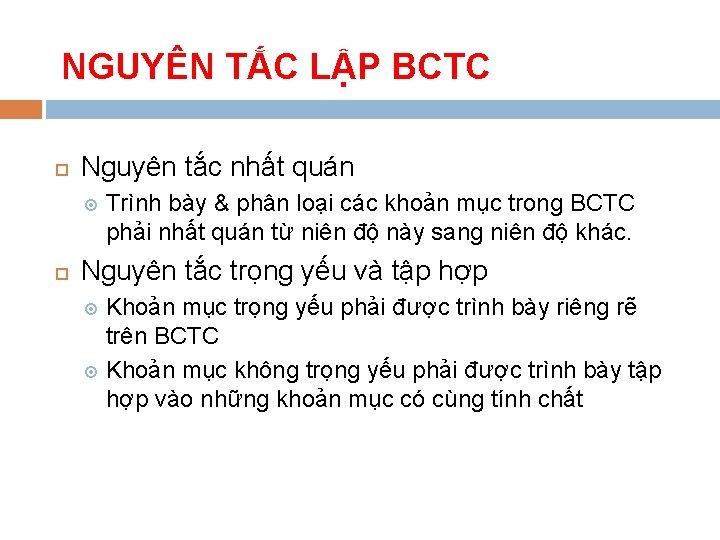 NGUYÊN TẮC LẬP BCTC Nguyên tắc nhất quán Trình bày & phân loại các