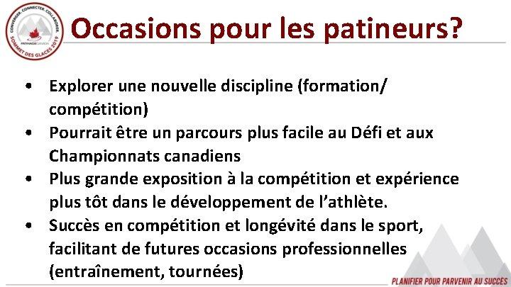 Occasions pour les patineurs? • Explorer une nouvelle discipline (formation/ compétition) • Pourrait