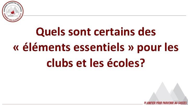 Quels sont certains des « éléments essentiels » pour les clubs et les écoles?