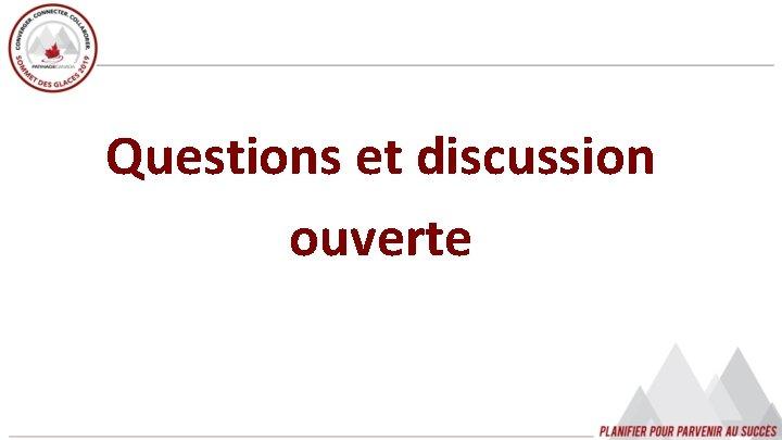 Questions et discussion ouverte