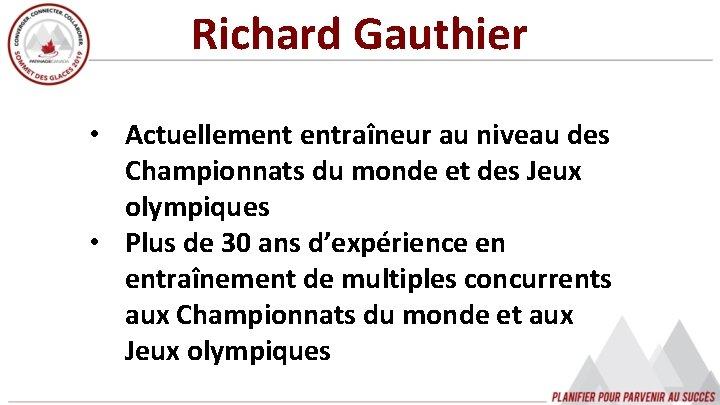 Richard Gauthier • Actuellement entraîneur au niveau des Championnats du monde et des Jeux