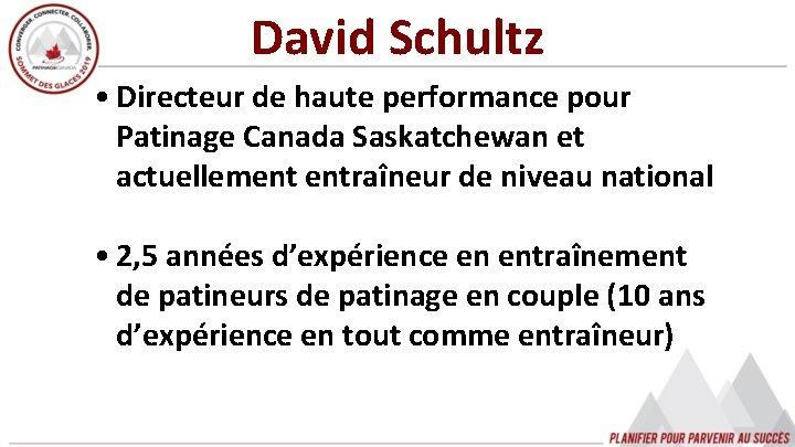 David Schultz • Directeur de haute performance pour Patinage Canada Saskatchewan et actuellement entraîneur