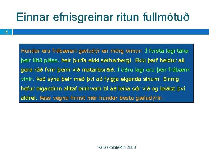 Einnar efnisgreinar ritun fullmótuð 12 Hundar eru frábærari gæludýr en mörg önnur. Í fyrsta