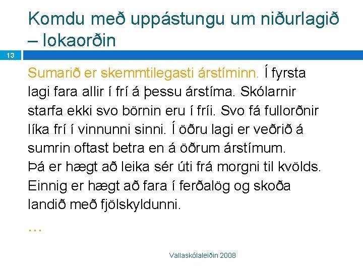 Komdu með uppástungu um niðurlagið – lokaorðin 13 Sumarið er skemmtilegasti árstíminn. Í fyrsta