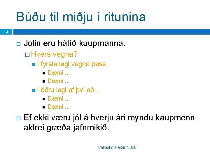 Búðu til miðju í ritunina 14 Jólin eru hátíð kaupmanna. � Hvers Í fyrsta