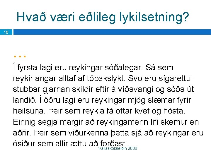Hvað væri eðlileg lykilsetning? 15 . . . Í fyrsta lagi eru reykingar sóðalegar.