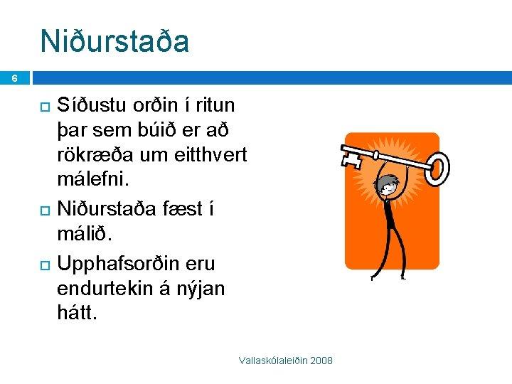Niðurstaða 6 Síðustu orðin í ritun þar sem búið er að rökræða um eitthvert
