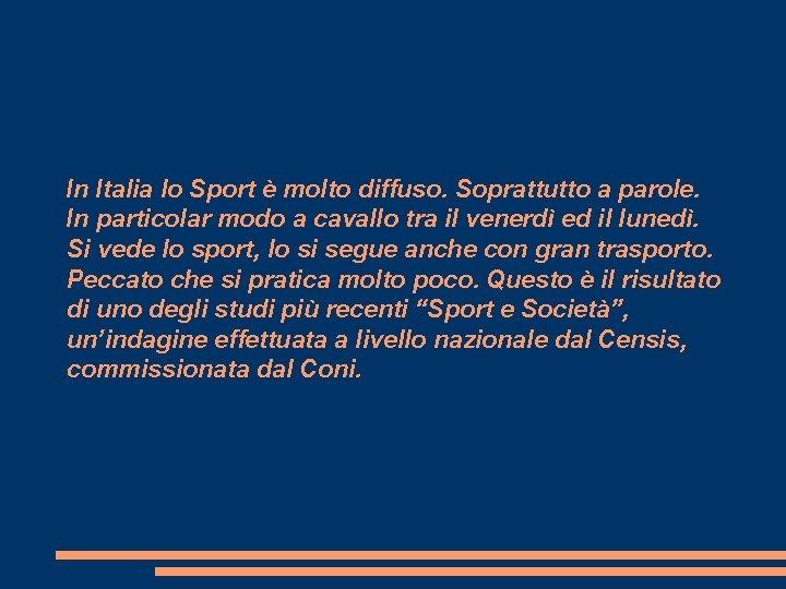 In Italia lo Sport è molto diffuso. Soprattutto a parole. In particolar modo a