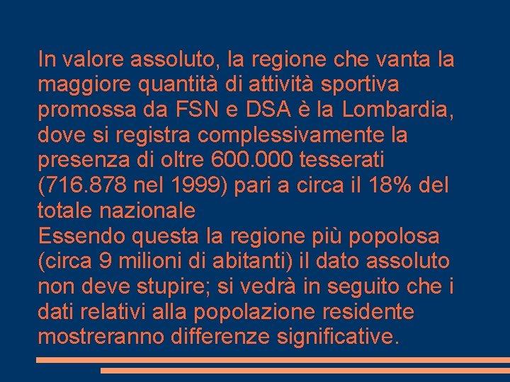 In valore assoluto, la regione che vanta la maggiore quantità di attività sportiva promossa
