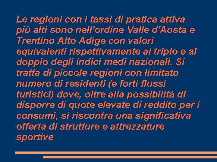 Le regioni con i tassi di pratica attiva più alti sono nell'ordine Valle d'Aosta