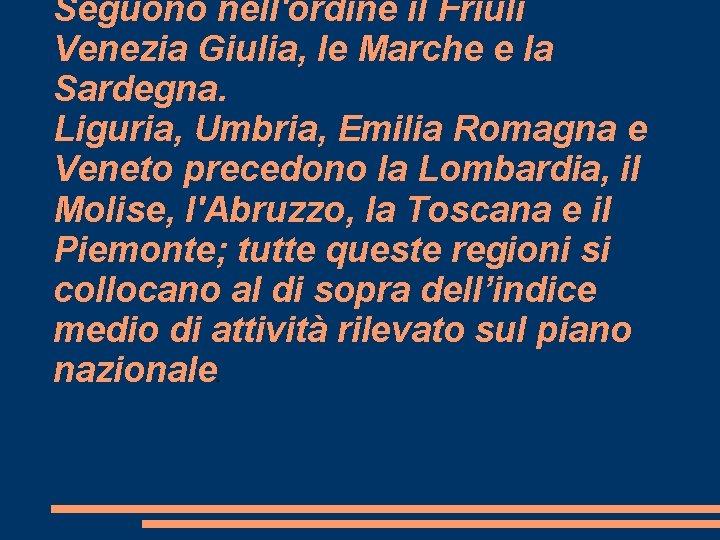 Seguono nell'ordine il Friuli Venezia Giulia, le Marche e la Sardegna. Liguria, Umbria, Emilia