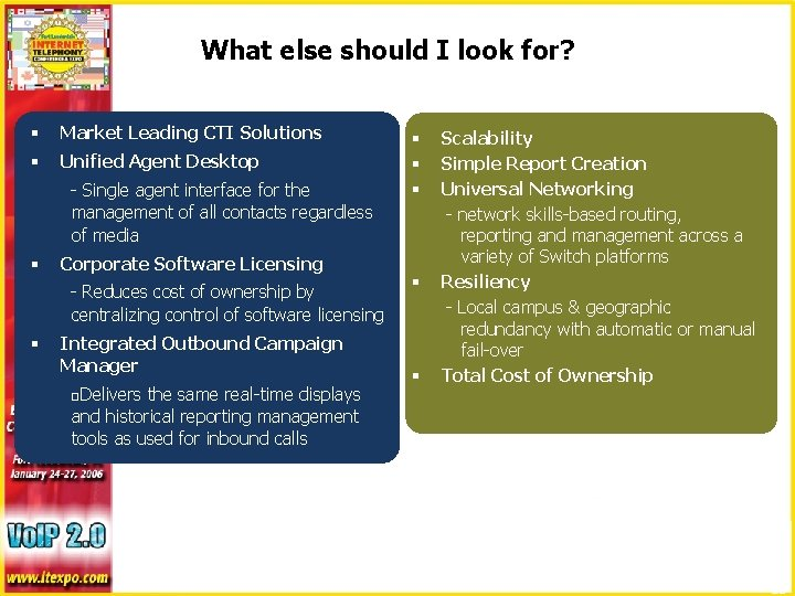 What else should I look for? § Market Leading CTI Solutions § Unified Agent