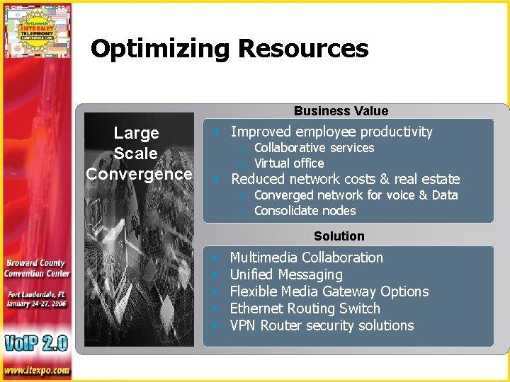 Optimizing Resources Business Value Large Scale Convergence § Improved employee productivity o o Collaborative