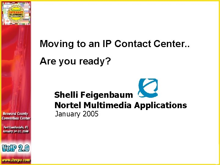 Moving to an IP Contact Center. . Are you ready? Shelli Feigenbaum Nortel Multimedia